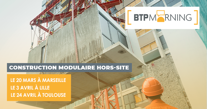 BTP Morning Construction Hors-Site Marseille Lille Toulouse